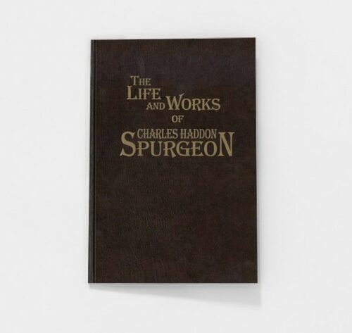 The Life and Works of Charles Haddon Spurgeon by C.H. Spurgeon