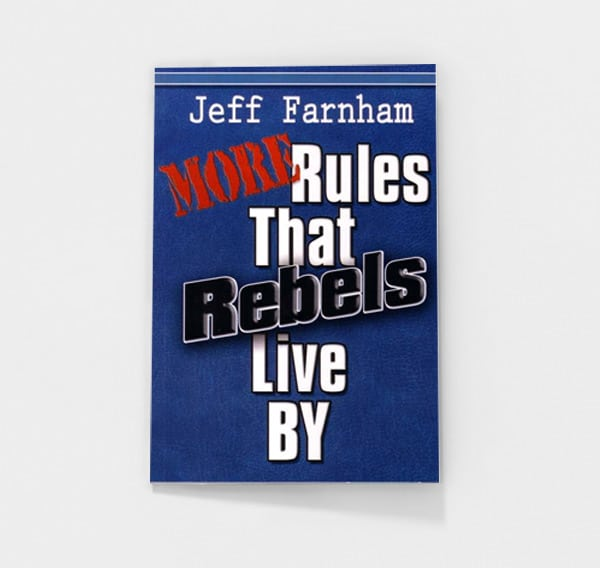 More Rules That Rebels Live By by Jeff Farnham