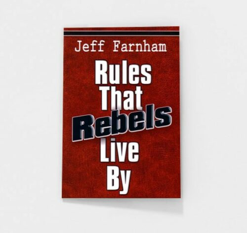 Rules That Rebels Live By by Jeff Farnham