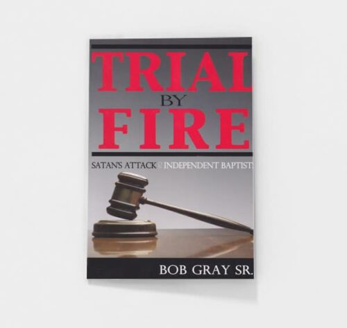 Trial by Fire by Bob Gray, Sr.