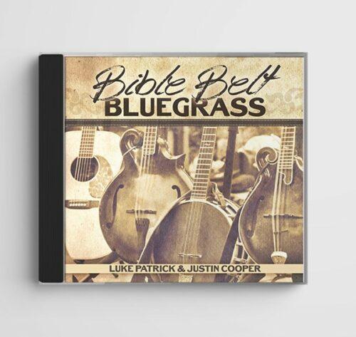 Bible Belt Bluegrass by Luke Patrick and Justin Cooper