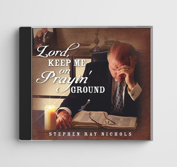 Lord, Keep Me on Prayin' Ground by Stephen Ray Nichols