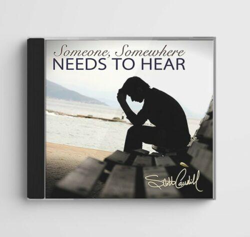 Someone, Somewhere Needs to Hear by Scott Caudill