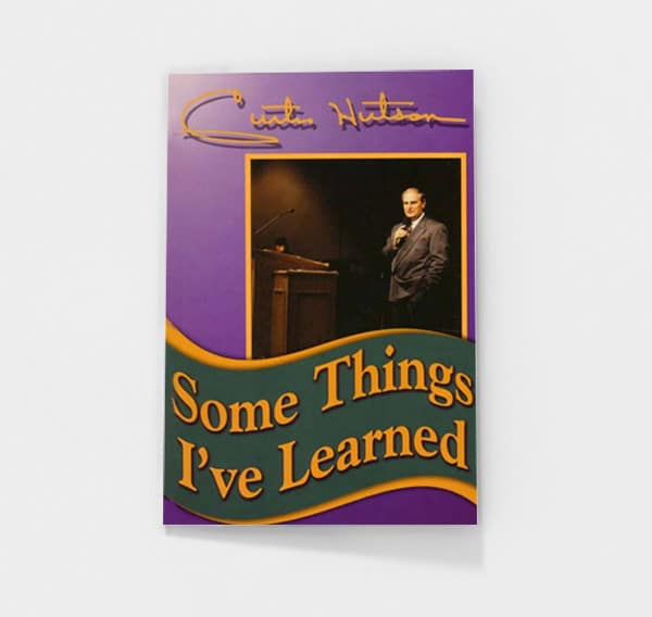 Some Things I've Learned by Curtis Hutson