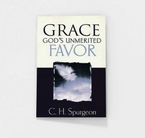 Grace: God's Unmerited Favor by C.H. Spurgeon