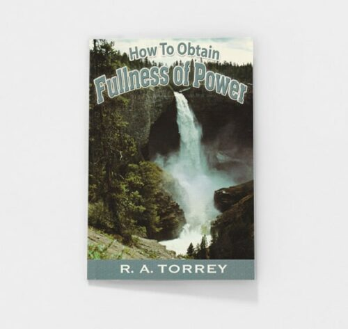 How to Obtain Fullness of Power by R.A. Torrey