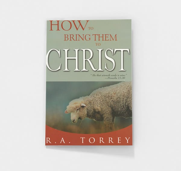 How to Bring Them to Christ by R.A. Torrey