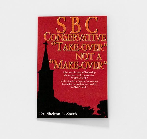 "SBC Conservative ""Take-over"" Not a ""Makeover"" by Shelton Smith"