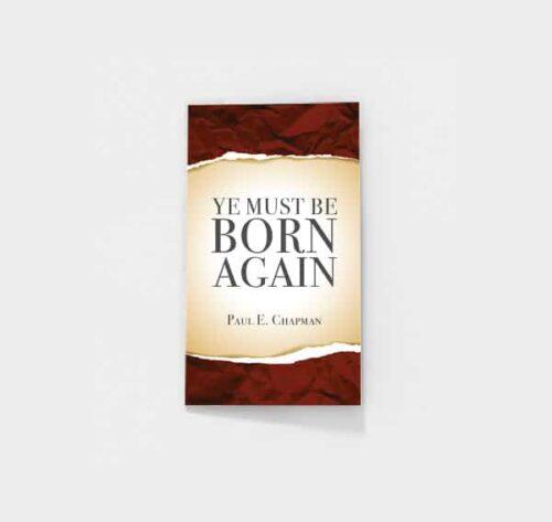 Ye Must Be Born Again by Paul E. Chapman