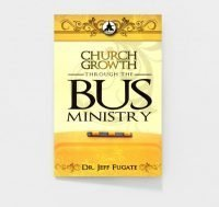 Church Growth Through The Bus Ministry by Dr. Jeff Fugate