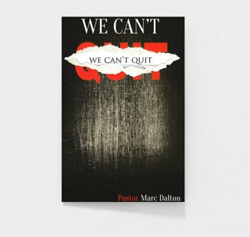 We Can't Quit by Pastor Marc Dalton