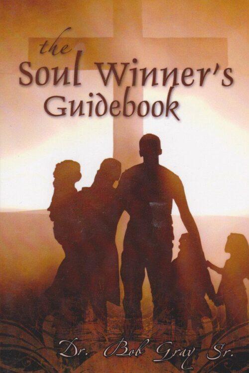 The Soul Winner's Guidebook by Bob Gray, Sr.