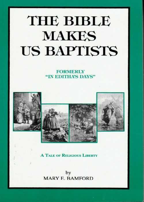 The Bible Makes Us Baptists by Mary F. Ramford